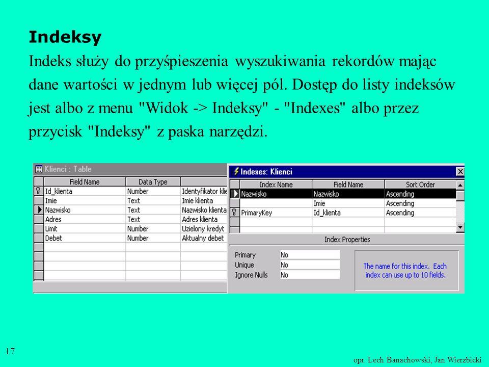 opr. Lech Banachowski, Jan Wierzbicki 16 Więzy spójności globalne dla tabeli Reguły poprawności dotyczące całej tabeli np. dla pól numerycznych Debet