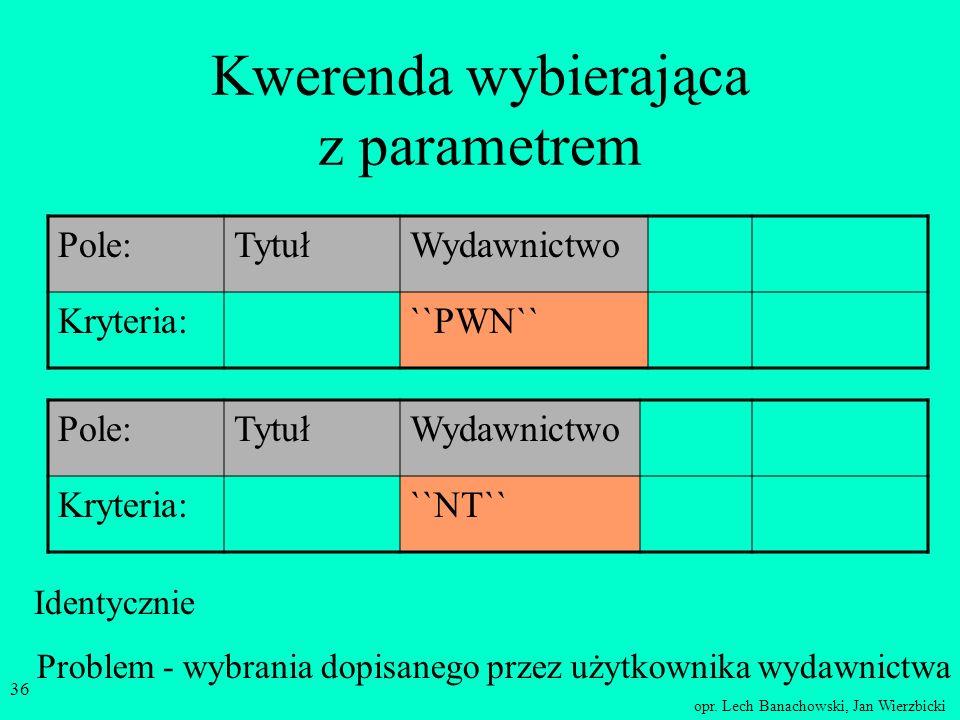opr. Lech Banachowski, Jan Wierzbicki 35 Operatory operator zawierania się w przedziale Between... And... np. dla pola ocena, Between 2 And 5 inaczej