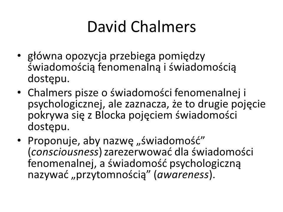 David Chalmers główna opozycja przebiega pomiędzy świadomością fenomenalną i świadomością dostępu. Chalmers pisze o świadomości fenomenalnej i psychol