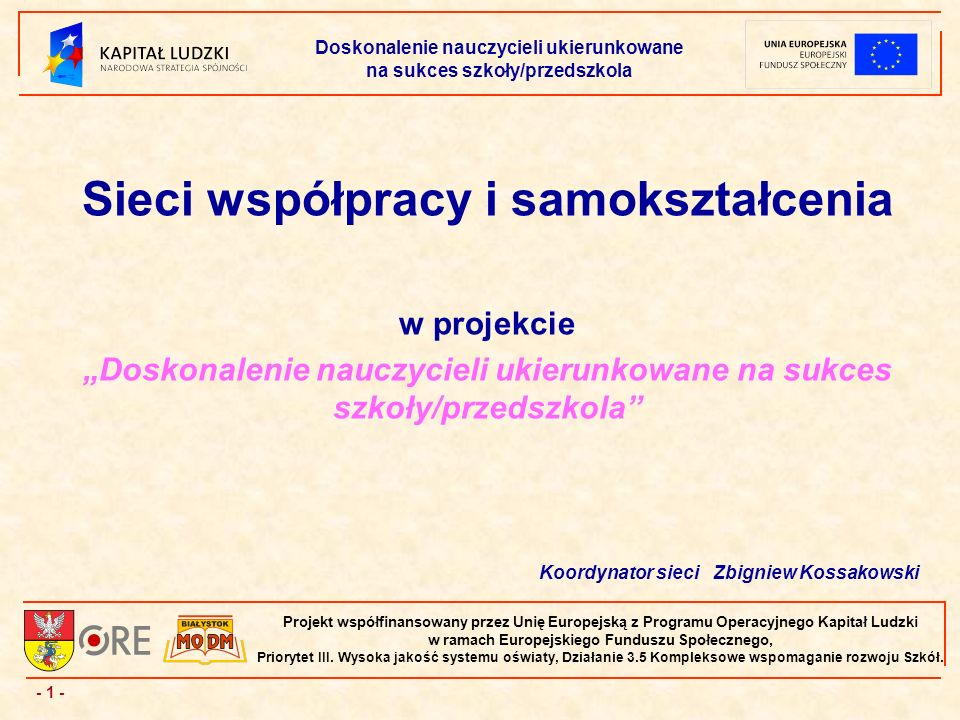 - 1 - Projekt współfinansowany przez Unię Europejską z Programu Operacyjnego Kapitał Ludzki w ramach Europejskiego Funduszu Społecznego, Priorytet III.