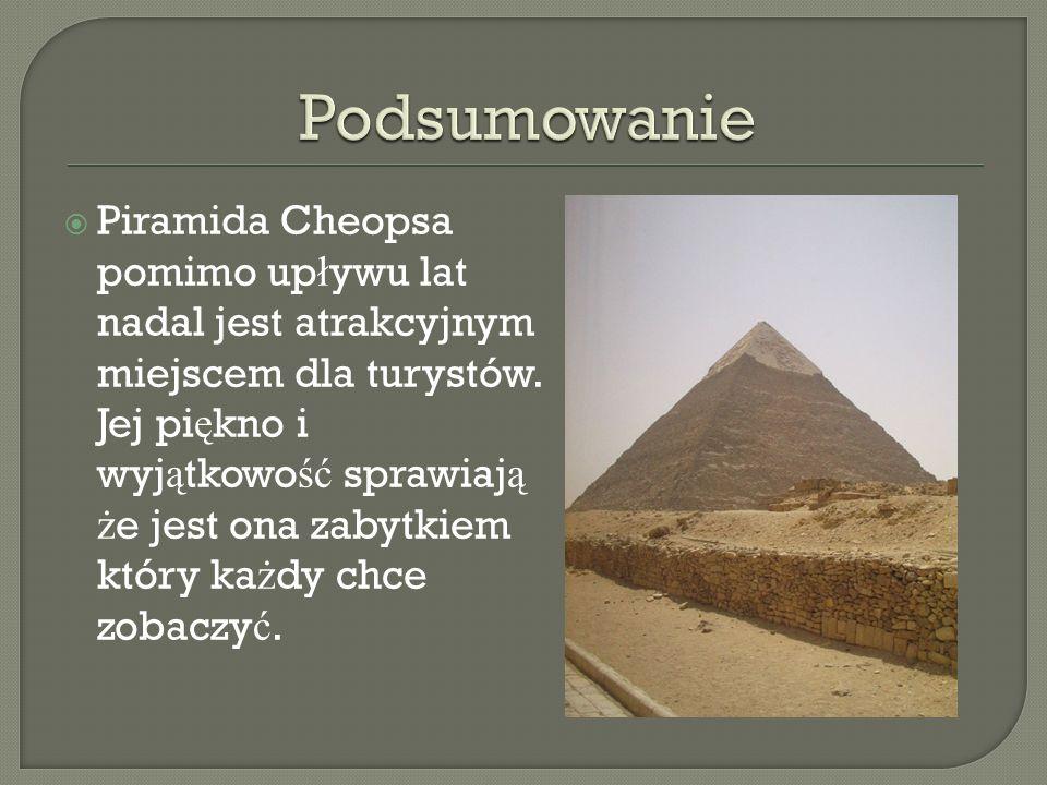 Piramida Cheopsa pomimo up ł ywu lat nadal jest atrakcyjnym miejscem dla turystów. Jej pi ę kno i wyj ą tkowo ść sprawiaj ą ż e jest ona zabytkiem któ