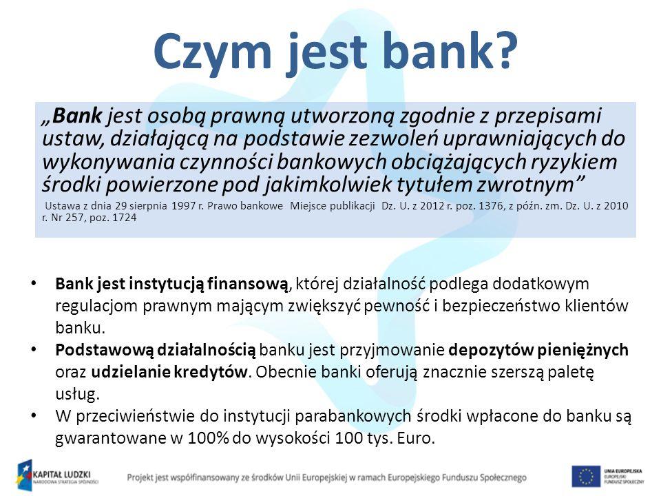 Czym jest bank? Bank jest osobą prawną utworzoną zgodnie z przepisami ustaw, działającą na podstawie zezwoleń uprawniających do wykonywania czynności