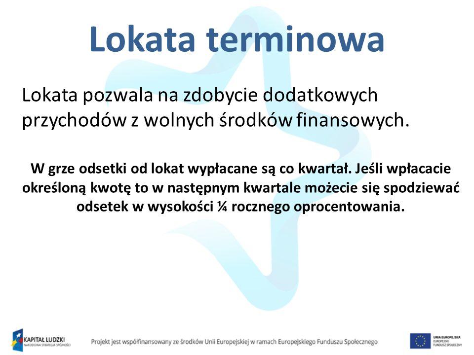 Lokata terminowa Lokata pozwala na zdobycie dodatkowych przychodów z wolnych środków finansowych. W grze odsetki od lokat wypłacane są co kwartał. Jeś