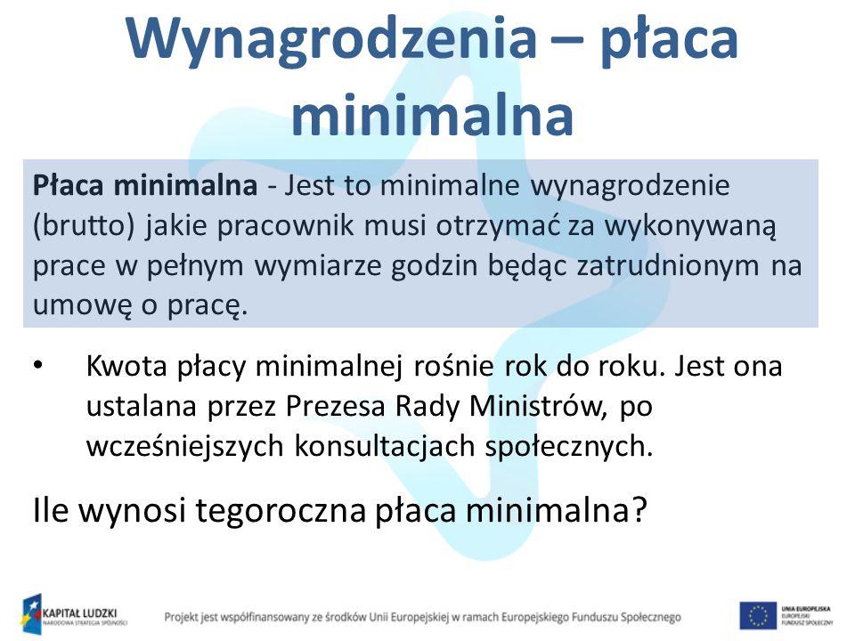 Wynagrodzenia – płaca minimalna Płaca minimalna - Jest to minimalne wynagrodzenie (brutto) jakie pracownik musi otrzymać za wykonywaną prace w pełnym
