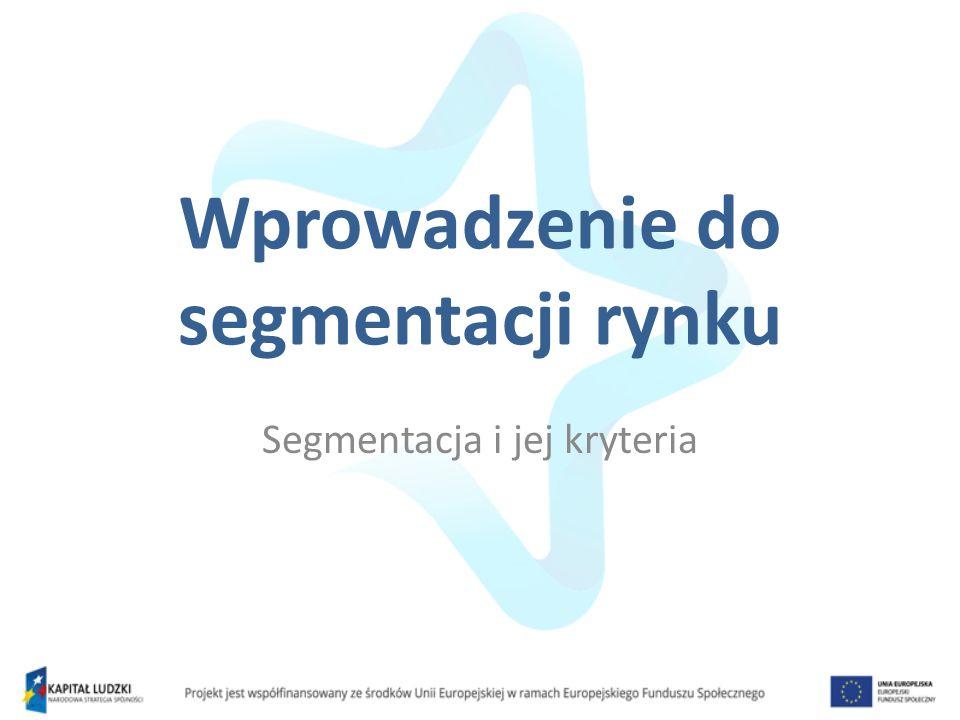 Wprowadzenie do segmentacji rynku Segmentacja i jej kryteria