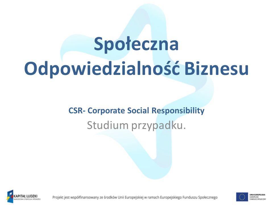 Społeczna Odpowiedzialność Biznesu CSR- Corporate Social Responsibility Studium przypadku.