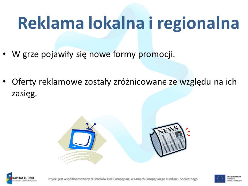 Reklama lokalna i regionalna W grze pojawiły się nowe formy promocji. Oferty reklamowe zostały zróżnicowane ze względu na ich zasięg.