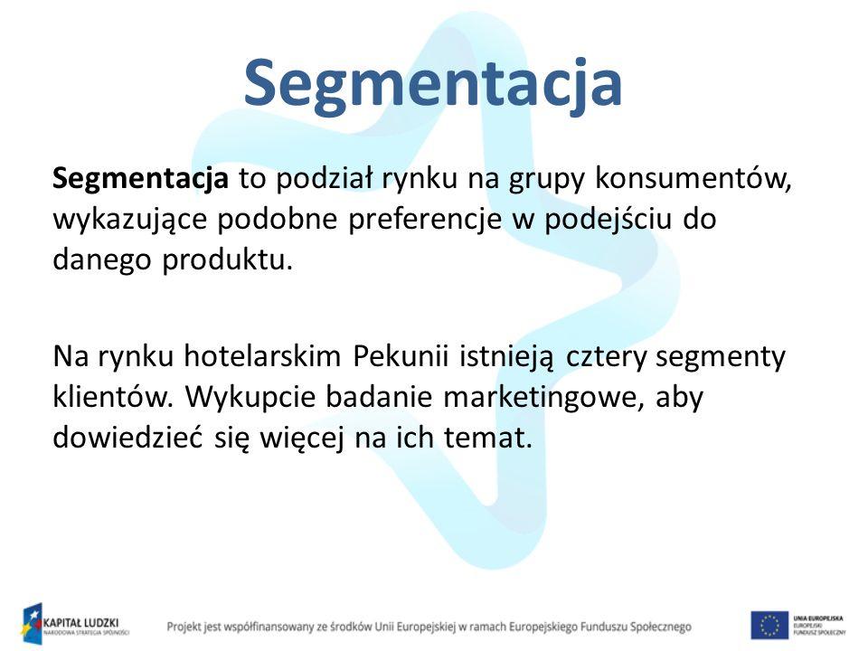 Segmentacja Segmentacja to podział rynku na grupy konsumentów, wykazujące podobne preferencje w podejściu do danego produktu. Na rynku hotelarskim Pek