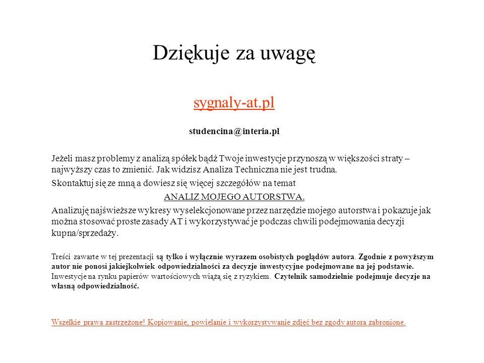 Dziękuje za uwagę sygnaly-at.pl studencina@interia.pl Jeżeli masz problemy z analizą spółek bądź Twoje inwestycje przynoszą w większości straty – najwyższy czas to zmienić.