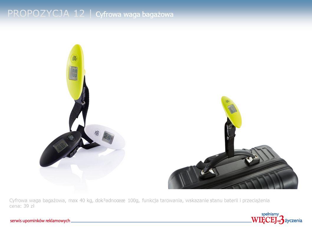 PROPOZYCJA 12 | Cyfrowa waga bagażowa Cyfrowa waga bagażowa, max 40 kg, dok³adnoœæ 100g, funkcja tarowania, wskazanie stanu baterii i przeciążenia cena: 39 zł