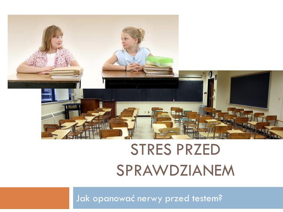 STRES PRZED SPRAWDZIANEM Jak opanować nerwy przed testem?