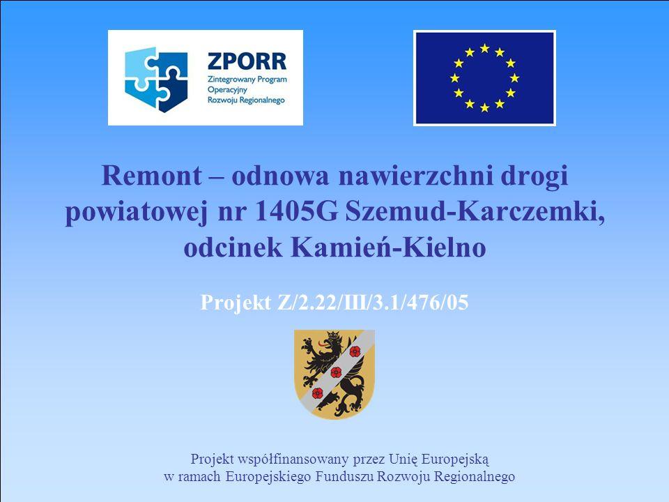 Remont – odnowa nawierzchni drogi powiatowej nr 1405G Szemud-Karczemki, odcinek Kamień-Kielno Projekt Z/2.22/III/3.1/476/05 Projekt współfinansowany p