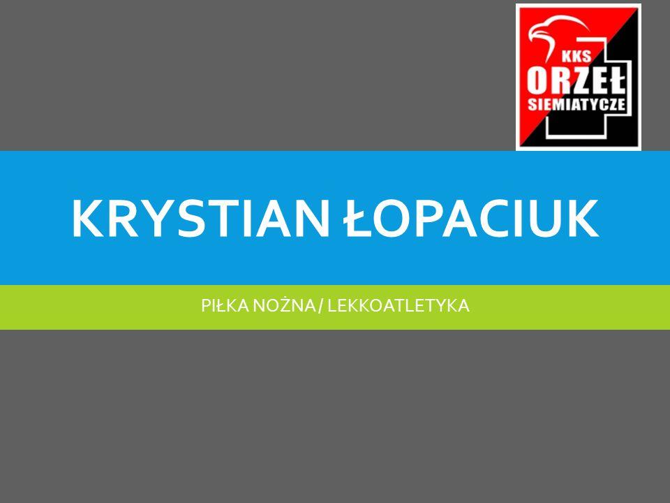 KRYSTIAN ŁOPACIUK PIŁKA NOŻNA / LEKKOATLETYKA