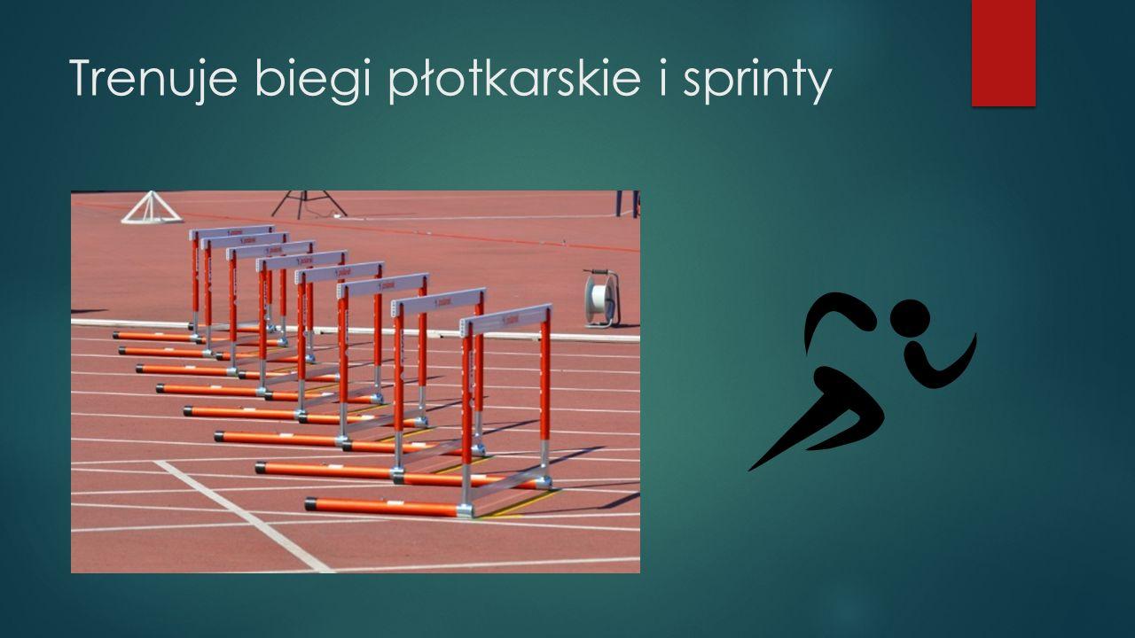 Trenuje biegi płotkarskie i sprinty