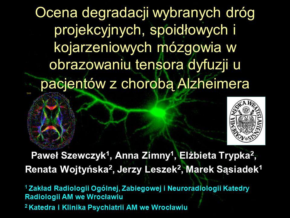Ocena degradacji wybranych dróg projekcyjnych, spoidłowych i kojarzeniowych mózgowia w obrazowaniu tensora dyfuzji u pacjentów z chorobą Alzheimera Pa