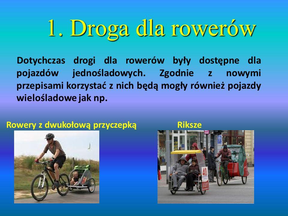 1.Droga dla rowerów Dotychczas drogi dla rowerów były dostępne dla pojazdów jednośladowych.