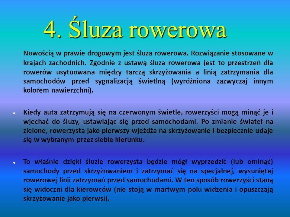 4.Śluza rowerowa Nowością w prawie drogowym jest śluza rowerowa.