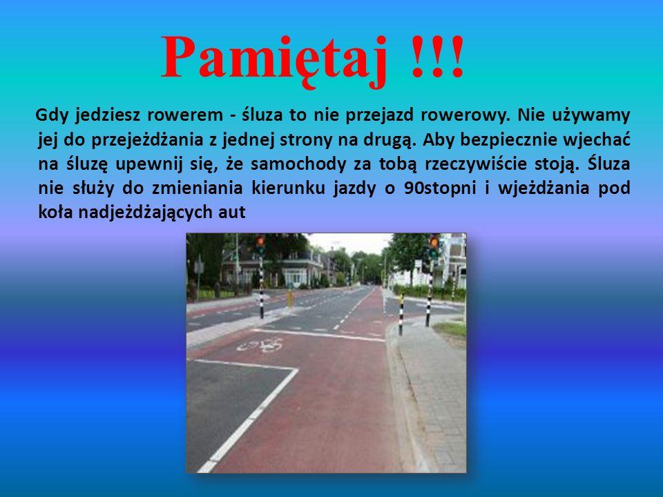 Pamiętaj !!.Gdy jedziesz rowerem - śluza to nie przejazd rowerowy.