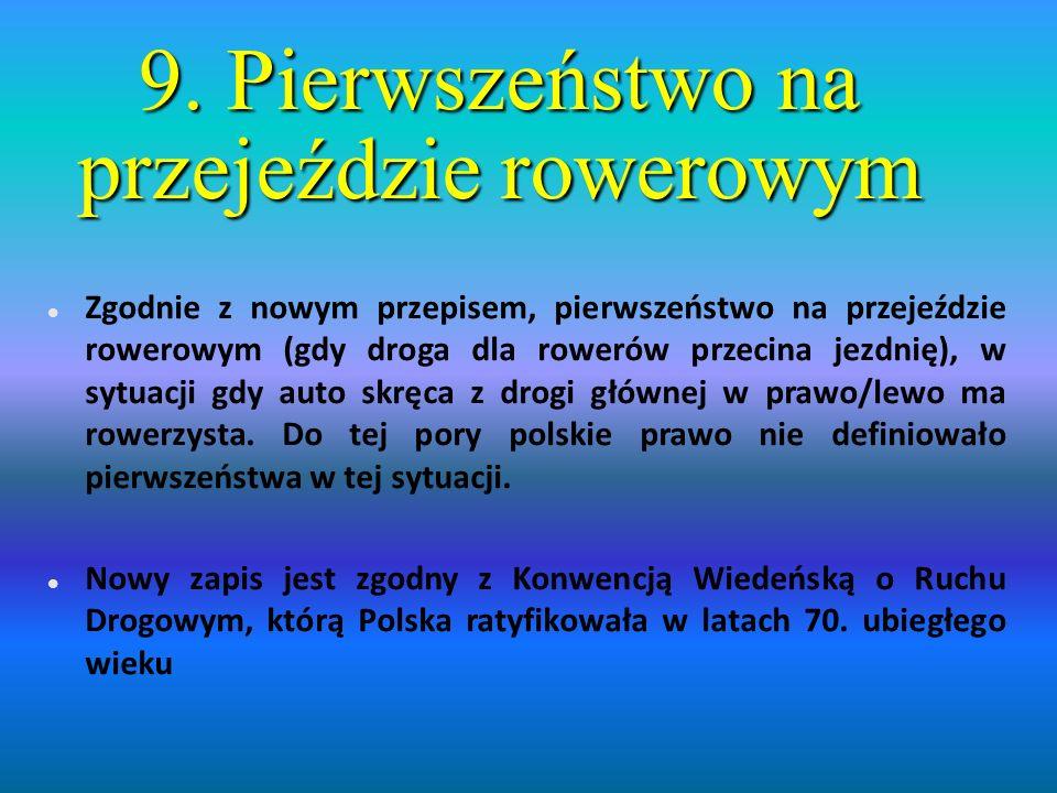 9. Pierwszeństwo na przejeździe rowerowym Zgodnie z nowym przepisem, pierwszeństwo na przejeździe rowerowym (gdy droga dla rowerów przecina jezdnię),