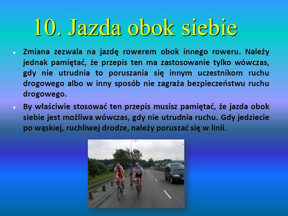 10.Jazda obok siebie Zmiana zezwala na jazdę rowerem obok innego roweru.