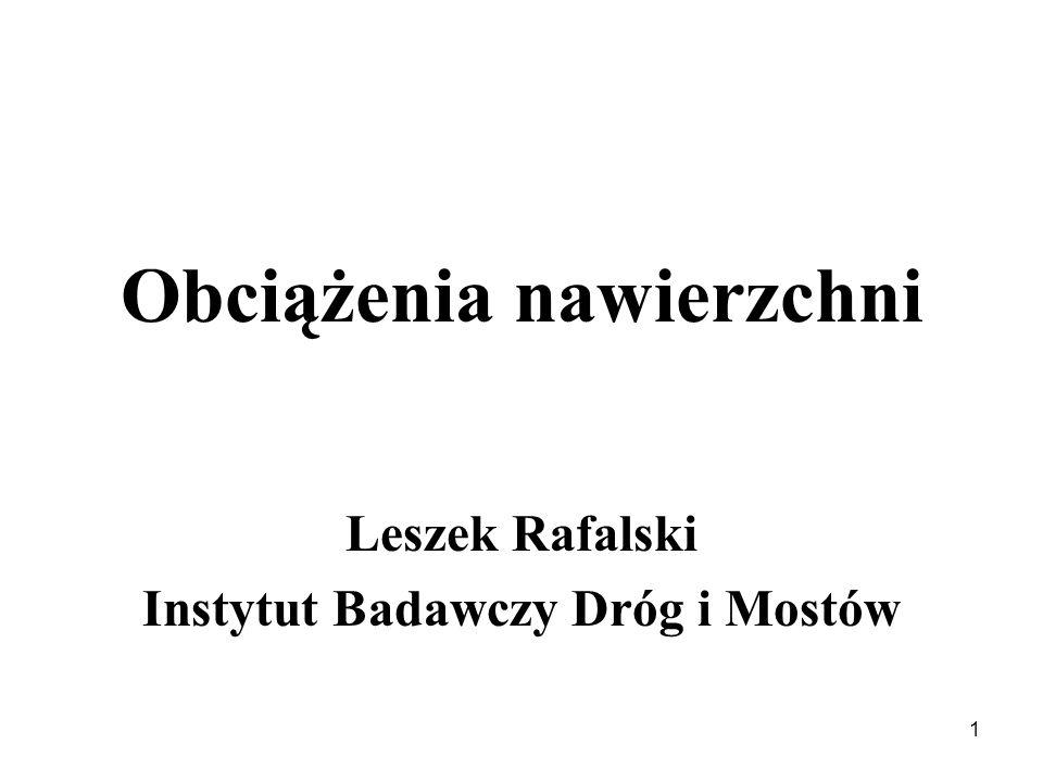 Obciążenia nawierzchni Leszek Rafalski Instytut Badawczy Dróg i Mostów 1