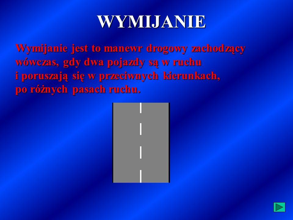 WŁĄCZANIE SIĘ DO RUCHU: mama miejsce podczas rozpoczynania jazdy po postoju lub zatrzymaniu się nie wynikającym z warunków lub przepisów ruchu drogowego przyprzy wjeżdżaniu na drogę np.