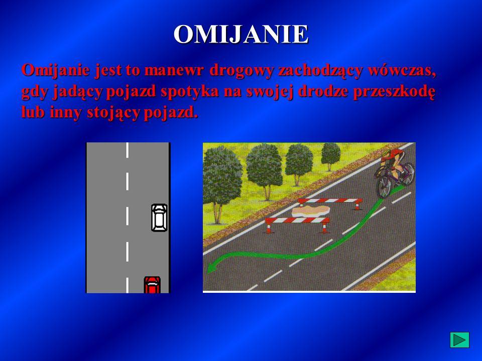 WYMIJANIE Wymijanie jest to manewr drogowy zachodzący wówczas, gdy dwa pojazdy są w ruchu i poruszają się w przeciwnych kierunkach, po różnych pasach ruchu.