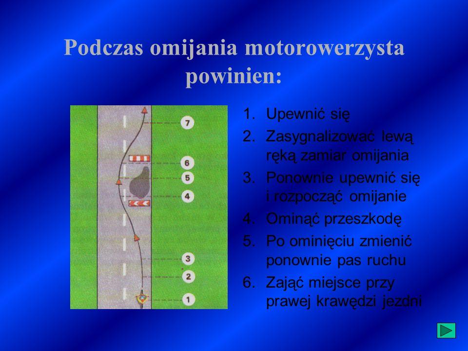 OMIJANIE Omijanie jest to manewr drogowy zachodzący wówczas, gdy jadący pojazd spotyka na swojej drodze przeszkodę lub inny stojący pojazd.