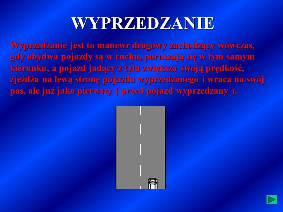 Omijać nie wolno: PojazduPojazdu przed przejściem dla pieszych, który ustępuje pierwszeństwa pieszym, czekającego na otwarcie ruchu przed przejazdem k