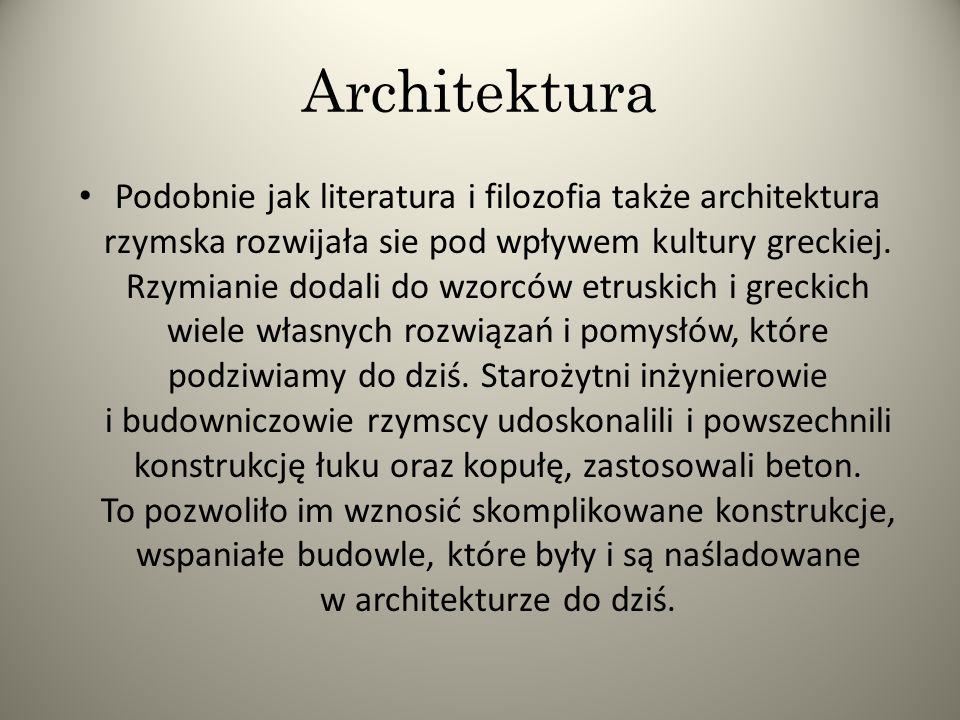 Podobnie jak literatura i filozofia także architektura rzymska rozwijała sie pod wpływem kultury greckiej.