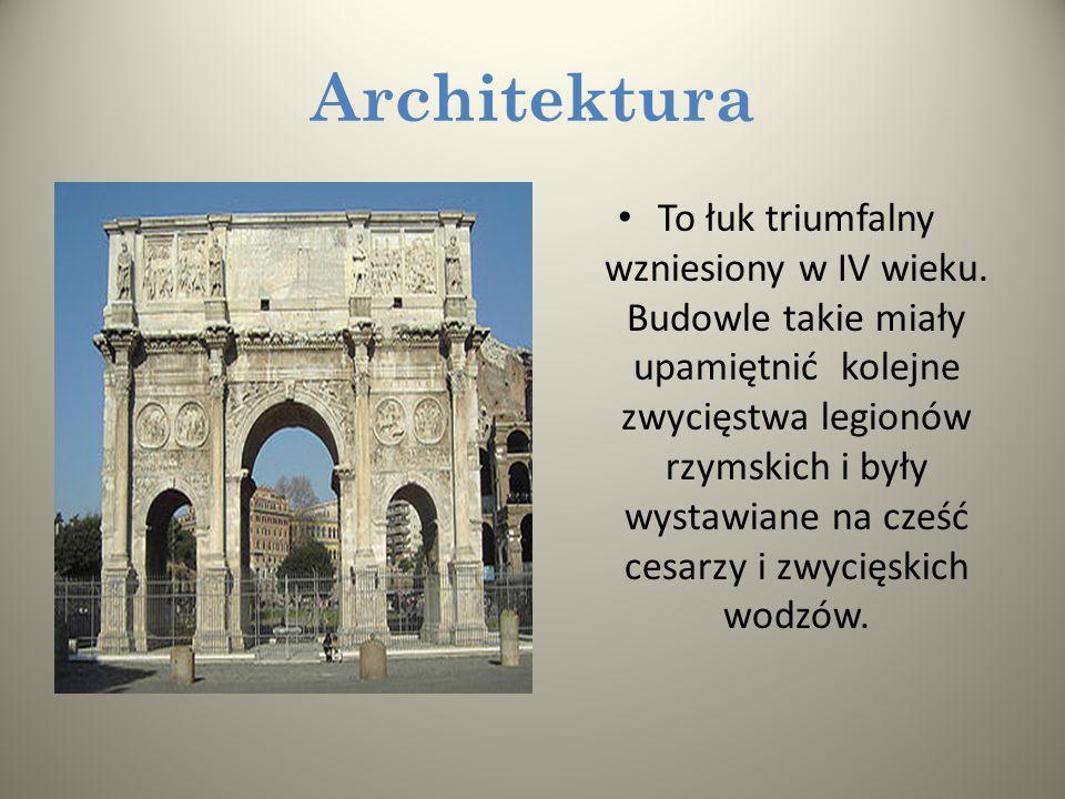 Architektura To łuk triumfalny wzniesiony w IV wieku.