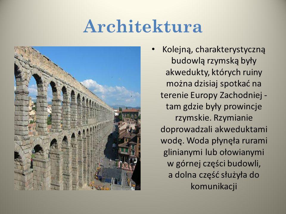 Architektura Kolejną, charakterystyczną budowlą rzymską były akwedukty, których ruiny można dzisiaj spotkać na terenie Europy Zachodniej - tam gdzie były prowincje rzymskie.