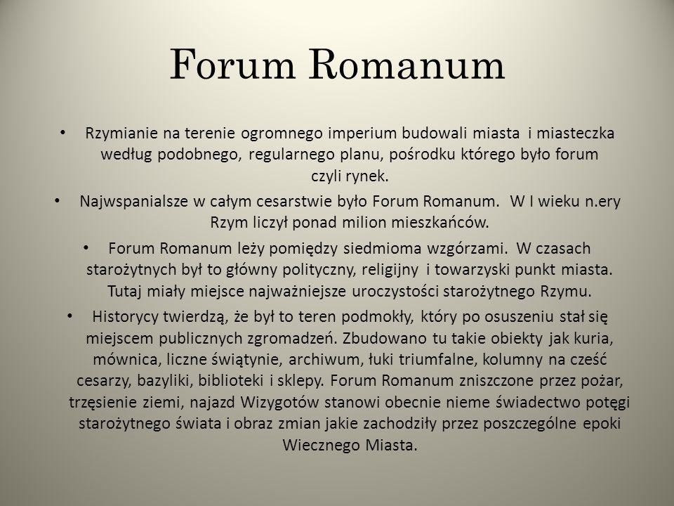 Forum Romanum Rzymianie na terenie ogromnego imperium budowali miasta i miasteczka według podobnego, regularnego planu, pośrodku którego było forum czyli rynek.