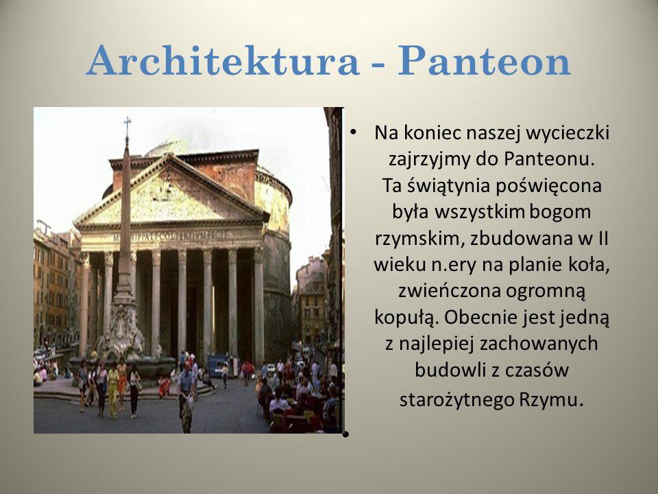 Architektura - Panteon Na koniec naszej wycieczki zajrzyjmy do Panteonu.