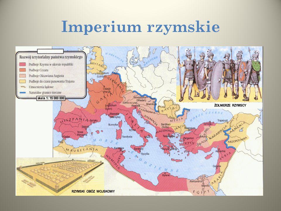 Imperium rzymskie Rzymianie mieli wspaniałe wojsko - legiony rzymskie. Najpierw podbiły one Italię a następnie w okresie republiki i cesarstwa poprzez