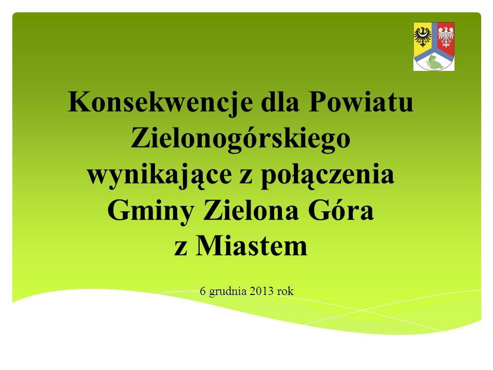 Konsekwencje dla Powiatu Zielonogórskiego wynikające z połączenia Gminy Zielona Góra z Miastem 6 grudnia 2013 rok