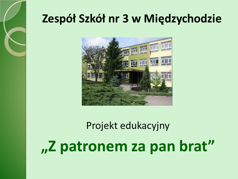 Zespół Szkół nr 3 w Międzychodzie Projekt edukacyjny Z patronem za pan brat