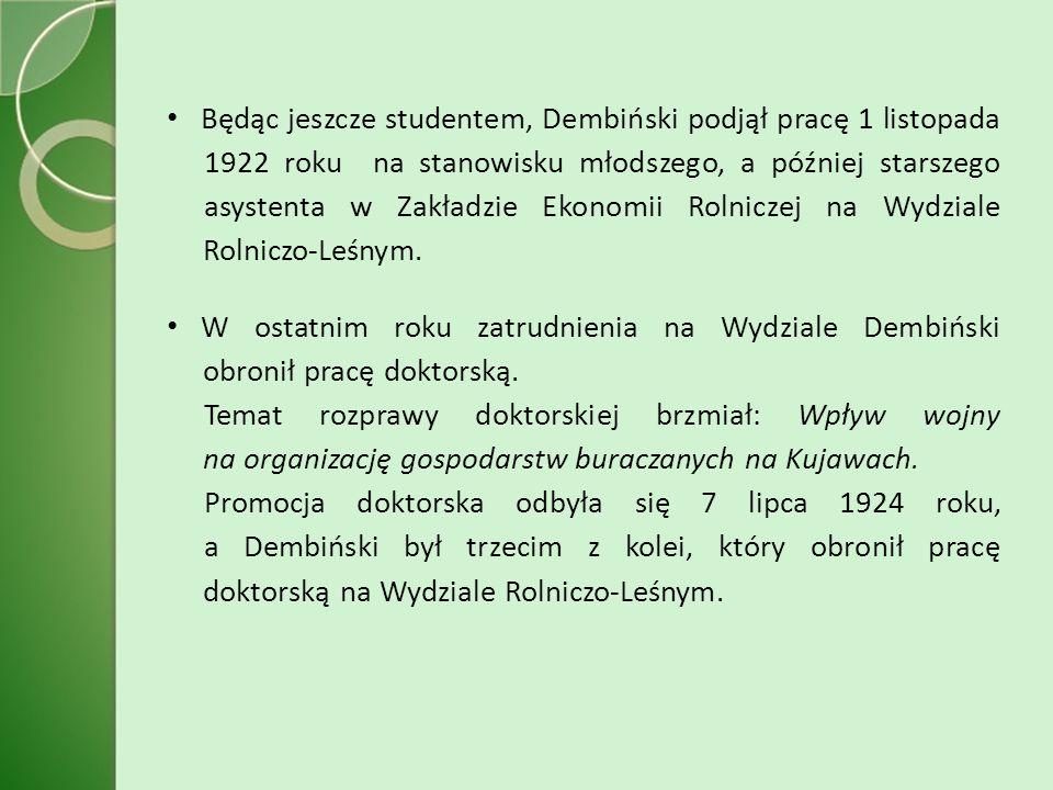 Będąc jeszcze studentem, Dembiński podjął pracę 1 listopada 1922 roku na stanowisku młodszego, a później starszego asystenta w Zakładzie Ekonomii Rolniczej na Wydziale Rolniczo-Leśnym.