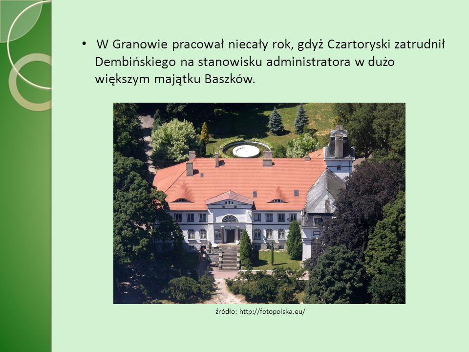 W Granowie pracował niecały rok, gdyż Czartoryski zatrudnił Dembińskiego na stanowisku administratora w dużo większym majątku Baszków.
