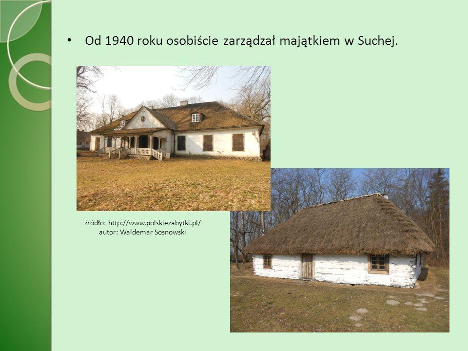 Od 1940 roku osobiście zarządzał majątkiem w Suchej.