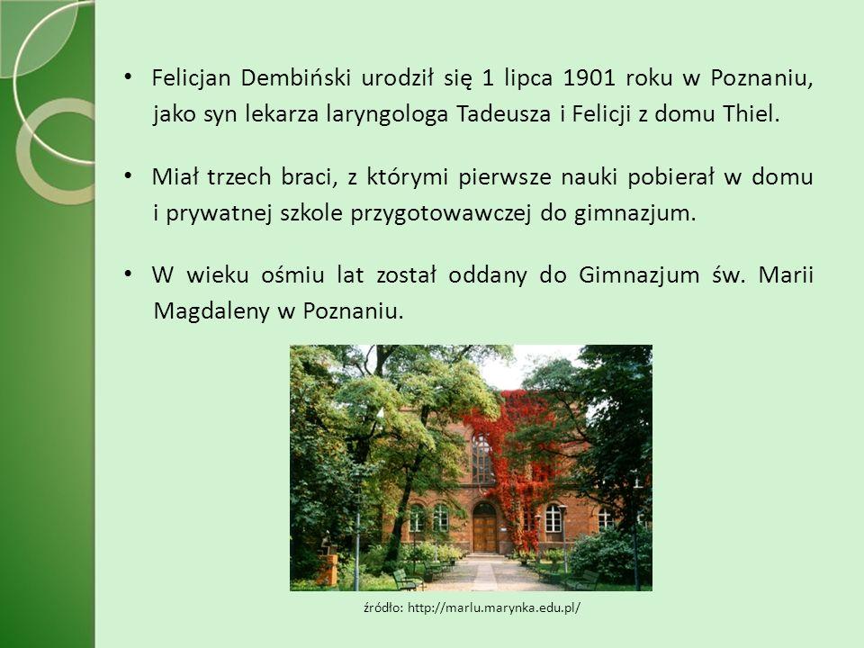 Felicjan Dembiński urodził się 1 lipca 1901 roku w Poznaniu, jako syn lekarza laryngologa Tadeusza i Felicji z domu Thiel.