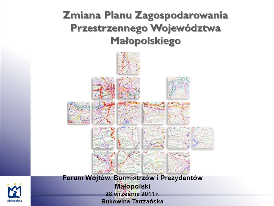 Zmiana Planu Zagospodarowania Przestrzennego Województwa Małopolskiego Forum Wójtów, Burmistrzów i Prezydentów Małopolski 28 września 2011 r.