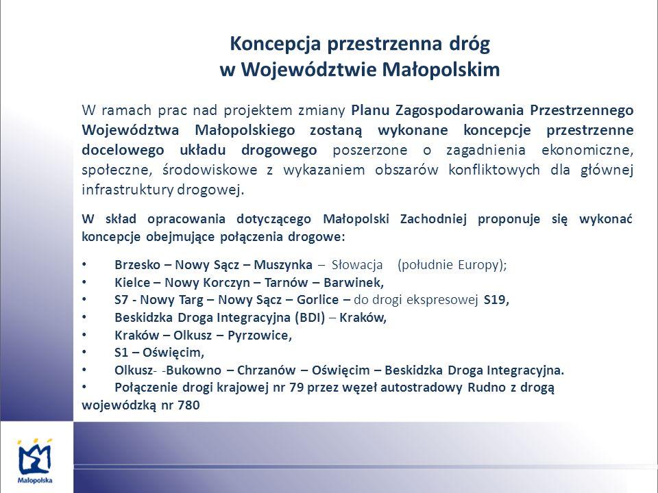 Koncepcja przestrzenna dróg w Województwie Małopolskim W ramach prac nad projektem zmiany Planu Zagospodarowania Przestrzennego Województwa Małopolskiego zostaną wykonane koncepcje przestrzenne docelowego układu drogowego poszerzone o zagadnienia ekonomiczne, społeczne, środowiskowe z wykazaniem obszarów konfliktowych dla głównej infrastruktury drogowej.