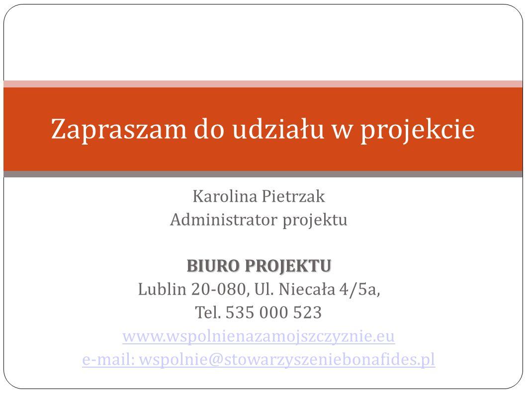 Karolina Pietrzak Administrator projektu BIURO PROJEKTU Lublin 20-080, Ul.