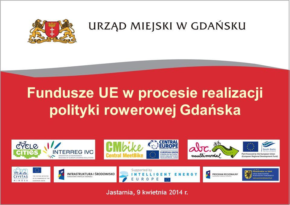 Fundusze UE w procesie realizacji polityki rowerowej Gdańska Jastarnia, 9 kwietnia 2014 r.
