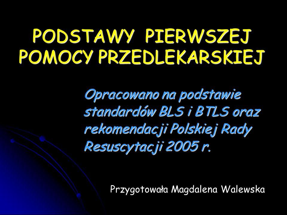 PODSTAWY PIERWSZEJ POMOCY PRZEDLEKARSKIEJ Opracowano na podstawie standardów BLS i BTLS oraz rekomendacji Polskiej Rady Resuscytacji 2005 r.