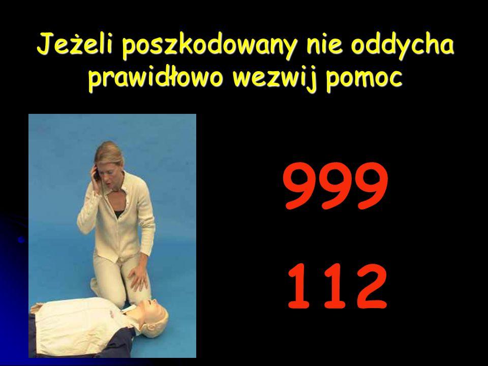 Jeżeli poszkodowany nie oddycha prawidłowo wezwij pomoc 999 112