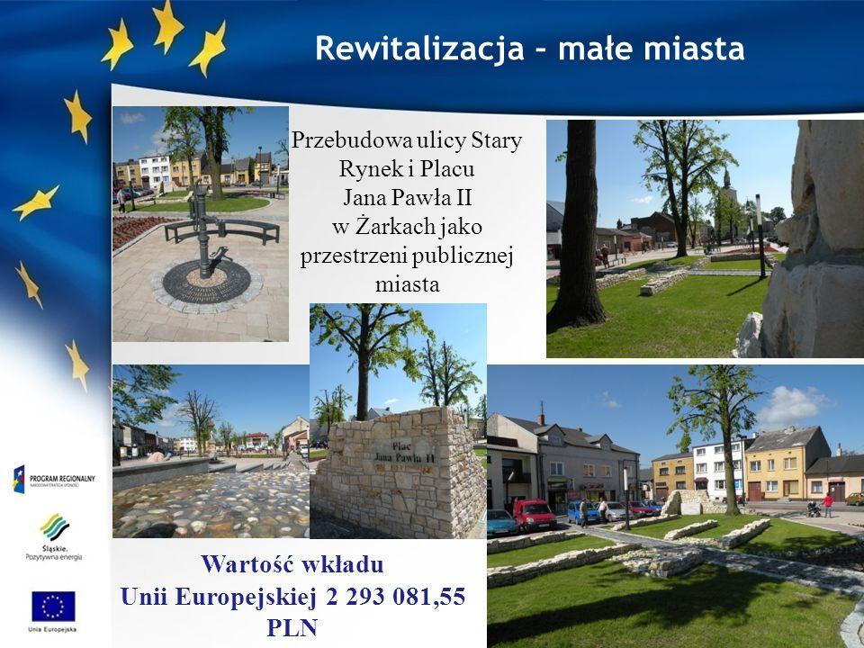Przebudowa ulicy Stary Rynek i Placu Jana Pawła II w Żarkach jako przestrzeni publicznej miasta Wartość wkładu Unii Europejskiej 2 293 081,55 PLN Rewitalizacja – małe miasta