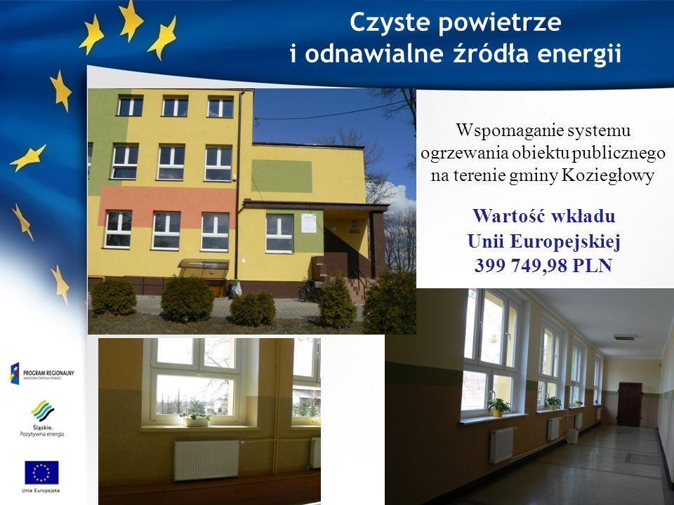 Czyste powietrze i odnawialne źródła energii Wspomaganie systemu ogrzewania obiektu publicznego na terenie gminy Koziegłowy Wartość wkładu Unii Europejskiej 399 749,98 PLN