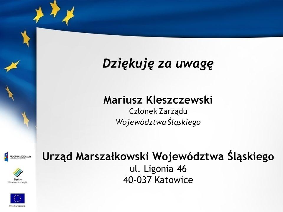 Dziękuję za uwagę Mariusz Kleszczewski Członek Zarządu Województwa Śląskiego Urząd Marszałkowski Województwa Śląskiego ul.